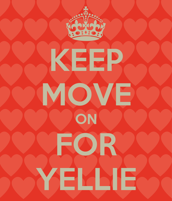 KEEP MOVE ON FOR YELLIE