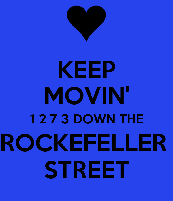 KEEP MOVIN' 1 2 7 3 DOWN THE ROCKEFELLER  STREET