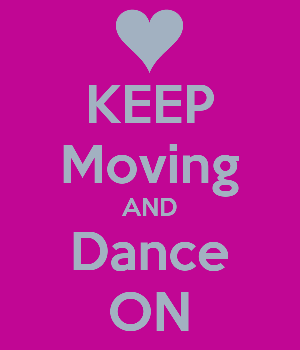 KEEP Moving AND Dance ON