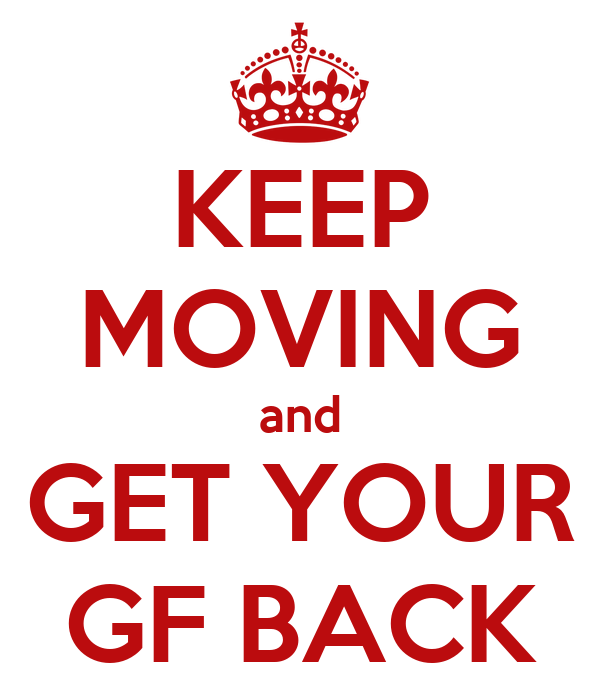KEEP MOVING and GET YOUR GF BACK