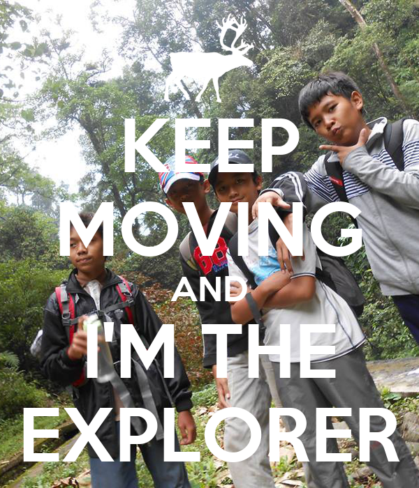 KEEP MOVING AND I'M THE EXPLORER
