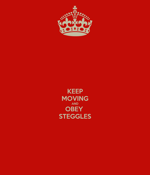 KEEP MOVING AND OBEY  STEGGLES