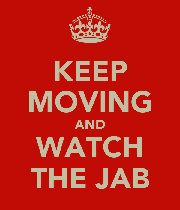 KEEP MOVING AND WATCH THE JAB