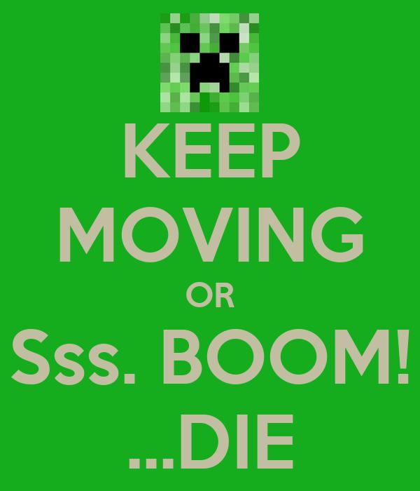 KEEP MOVING OR Sss. BOOM! ...DIE