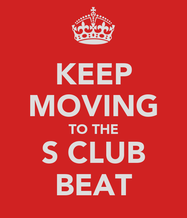KEEP MOVING TO THE S CLUB BEAT
