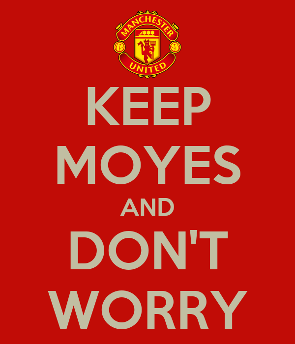 KEEP MOYES AND DON'T WORRY