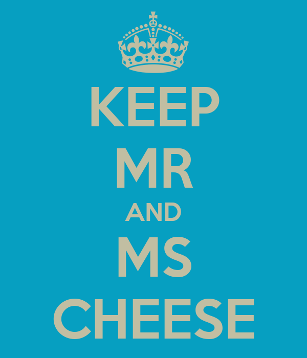 KEEP MR AND MS CHEESE