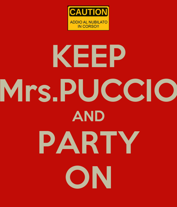 KEEP Mrs.PUCCIO AND PARTY ON