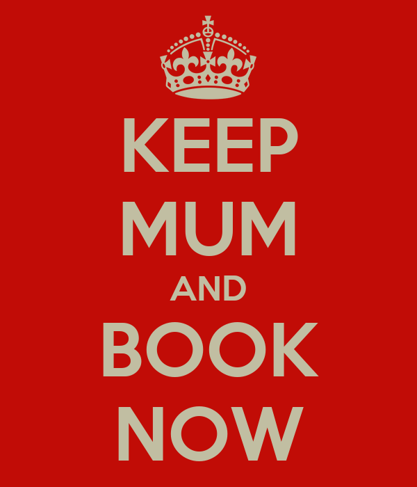 KEEP MUM AND BOOK NOW