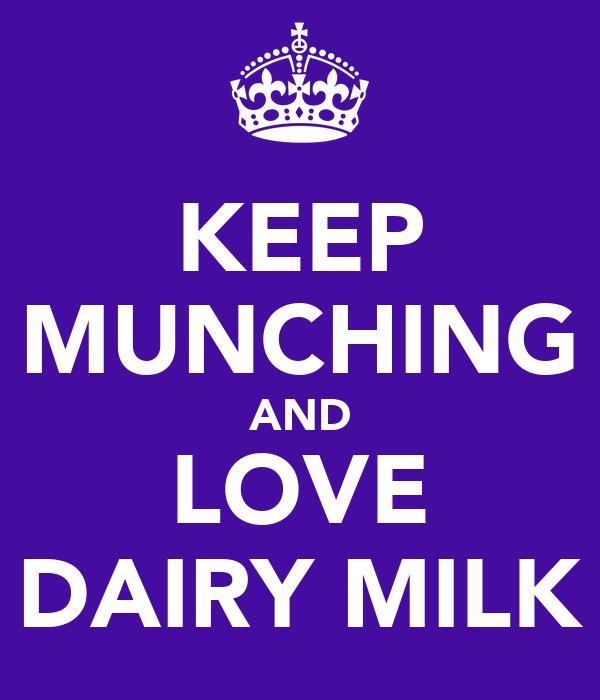KEEP MUNCHING AND LOVE DAIRY MILK
