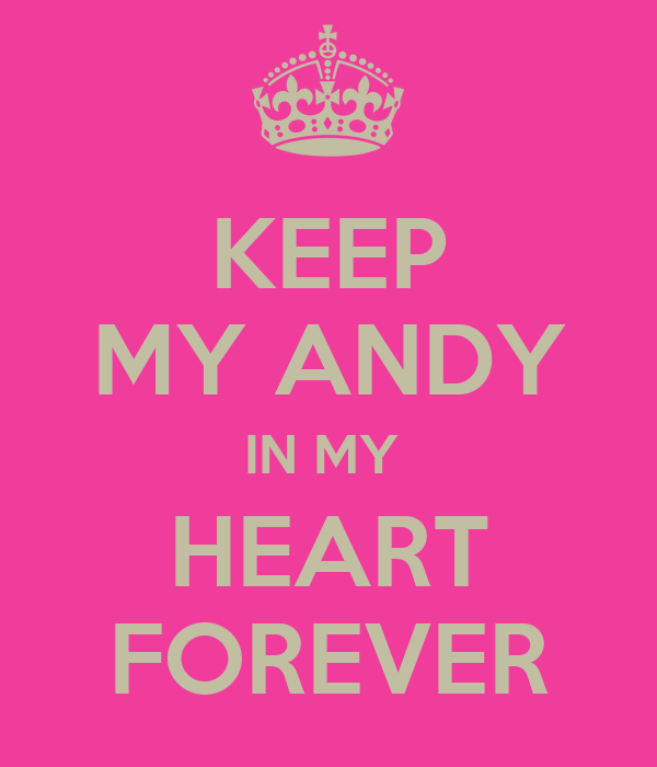 KEEP MY ANDY IN MY  HEART FOREVER
