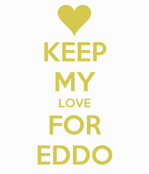 KEEP MY LOVE FOR EDDO