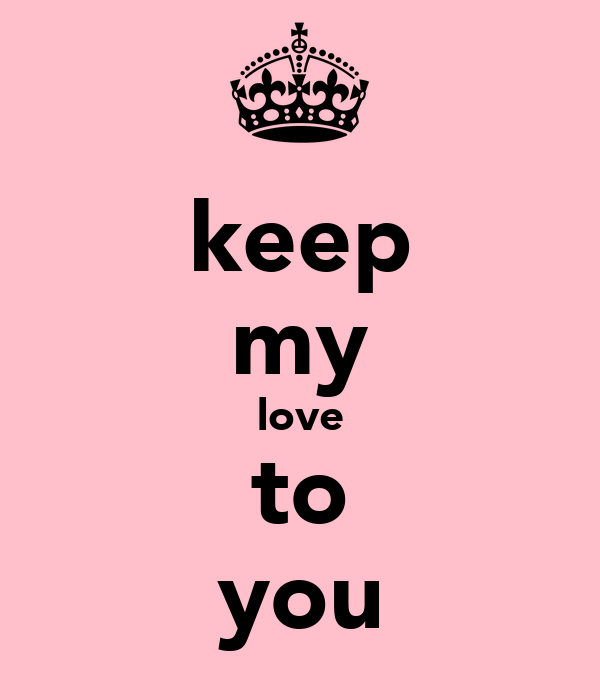 keep my love to you