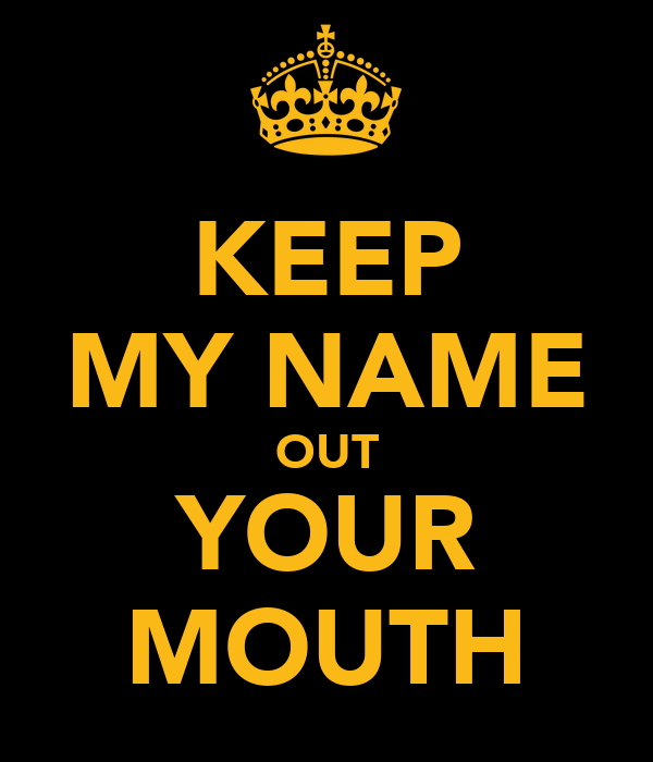 Keep My Name Out Your Mouth Poster Sharron Carron Keep Calm O Matic
