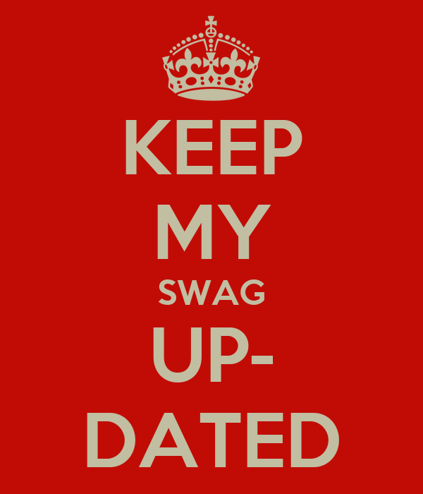 KEEP MY SWAG UP- DATED