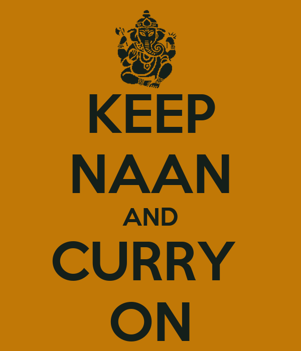 KEEP NAAN AND CURRY  ON