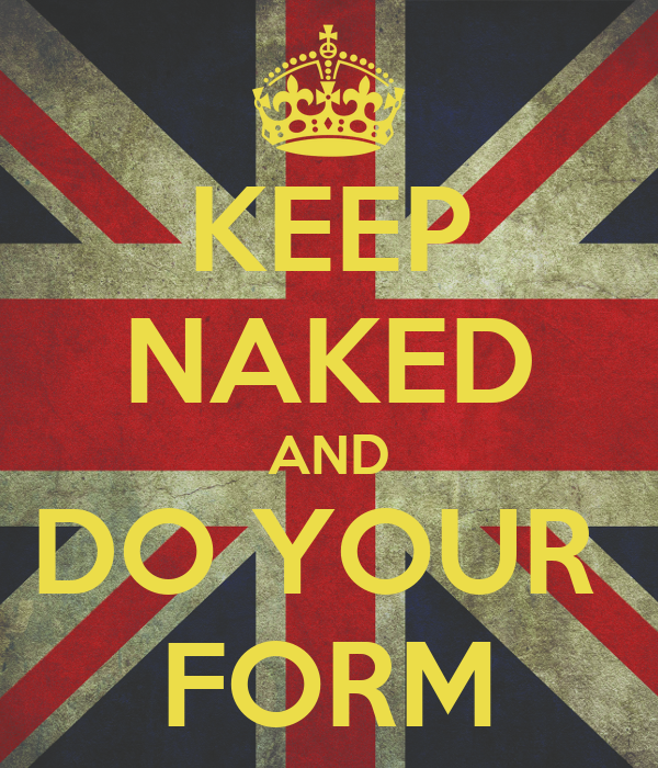 KEEP NAKED AND DO YOUR  FORM
