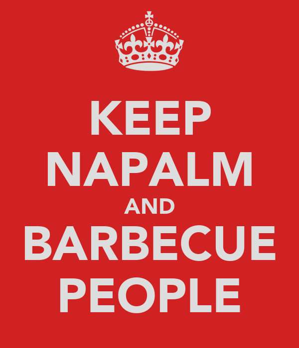 KEEP NAPALM AND BARBECUE PEOPLE