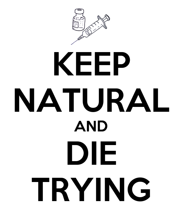 KEEP NATURAL AND DIE TRYING