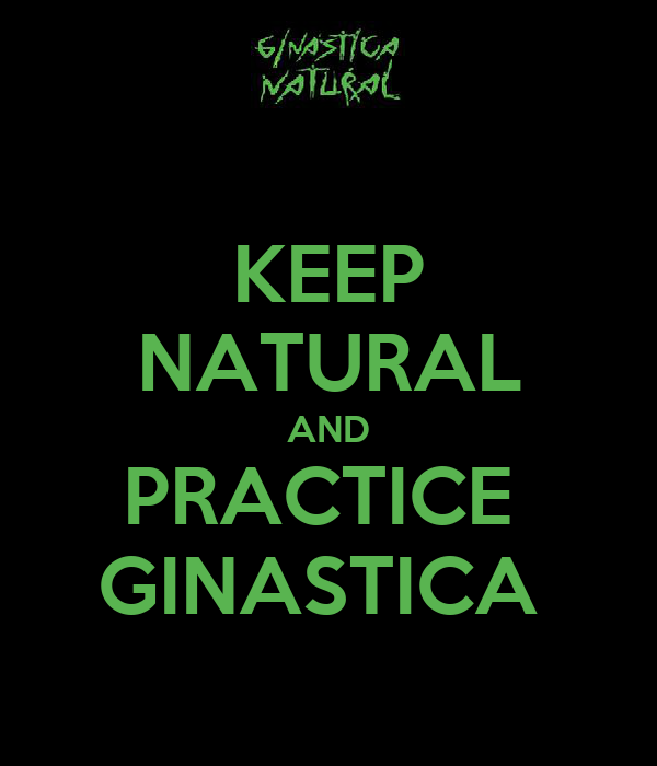 KEEP NATURAL AND PRACTICE  GINASTICA