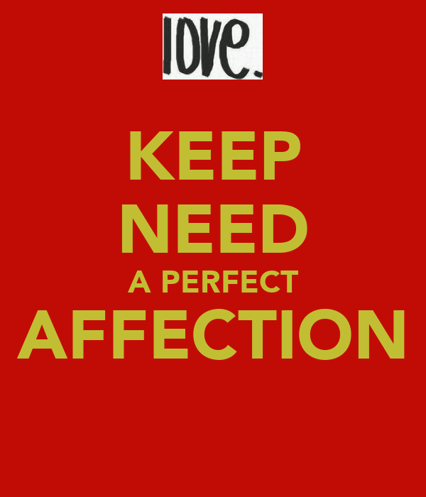 KEEP NEED A PERFECT AFFECTION