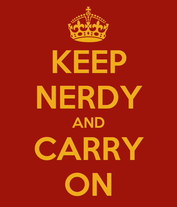 KEEP NERDY AND CARRY ON