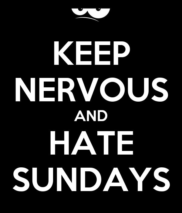 KEEP NERVOUS AND HATE SUNDAYS