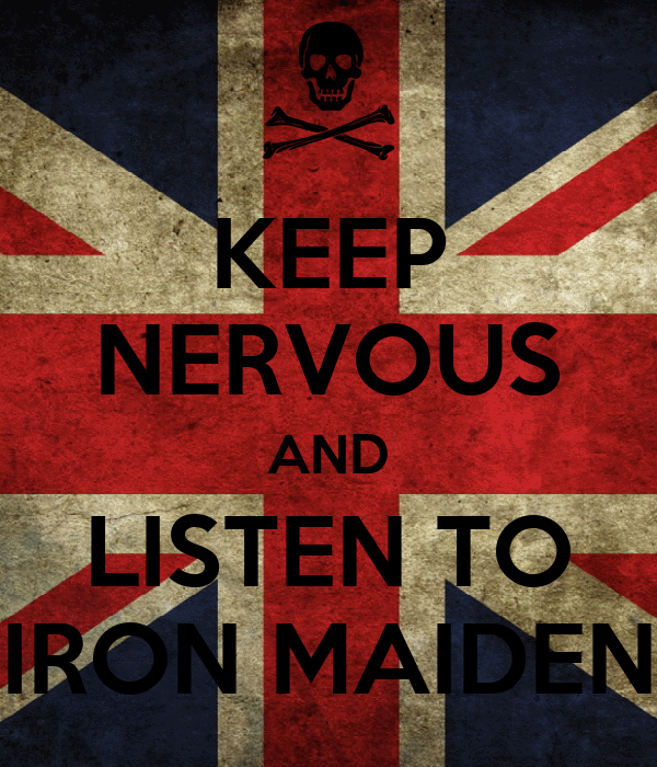KEEP NERVOUS AND LISTEN TO IRON MAIDEN