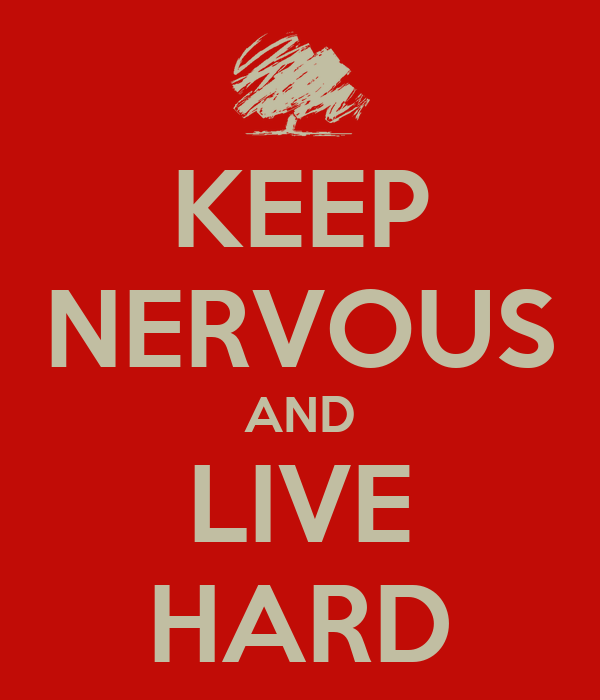 KEEP NERVOUS AND LIVE HARD
