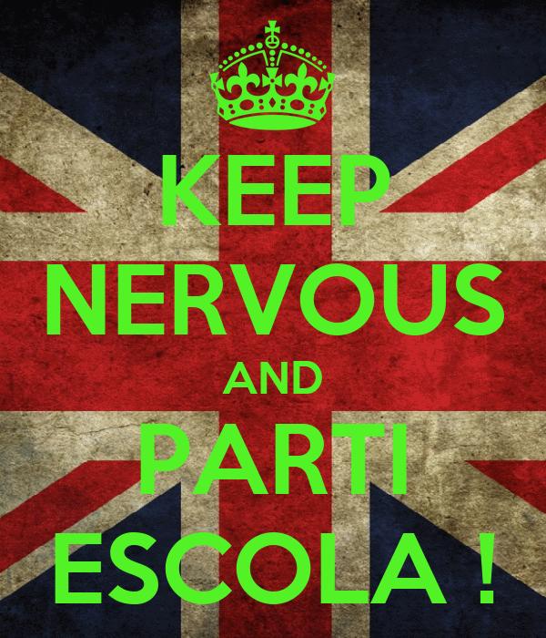 KEEP NERVOUS AND PARTI ESCOLA !