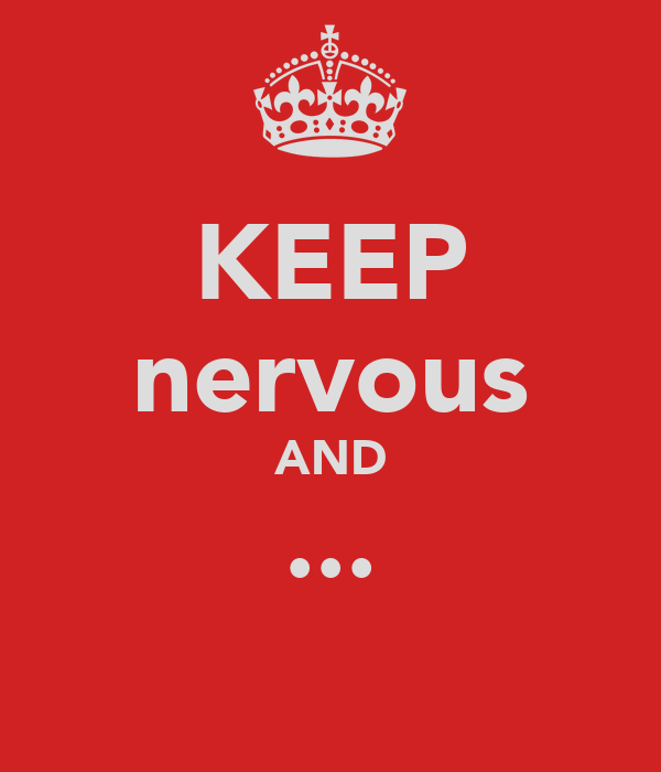 KEEP nervous AND ...