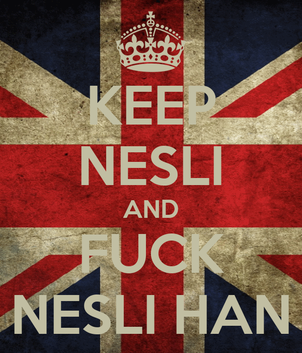KEEP NESLI AND FUCK NESLI HAN
