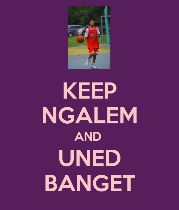KEEP NGALEM AND  UNED BANGET