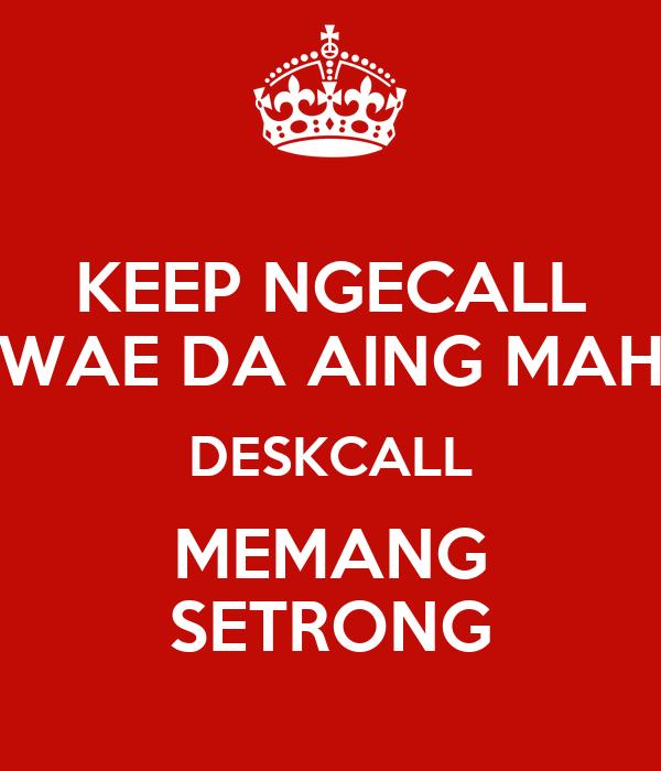 KEEP NGECALL WAE DA AING MAH DESKCALL MEMANG SETRONG