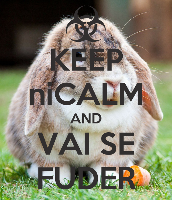 KEEP niCALM AND VAI SE FUDER