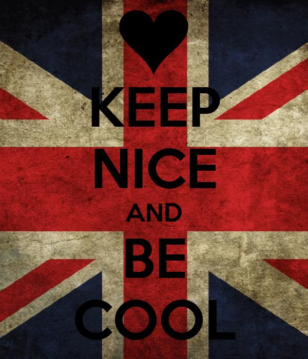 KEEP NICE AND BE COOL