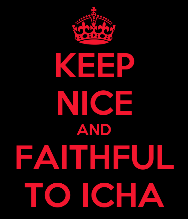 KEEP NICE AND FAITHFUL TO ICHA