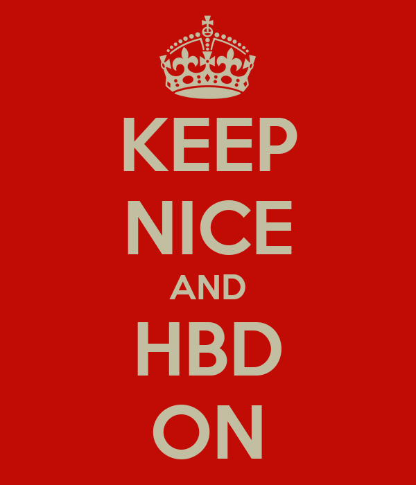 KEEP NICE AND HBD ON