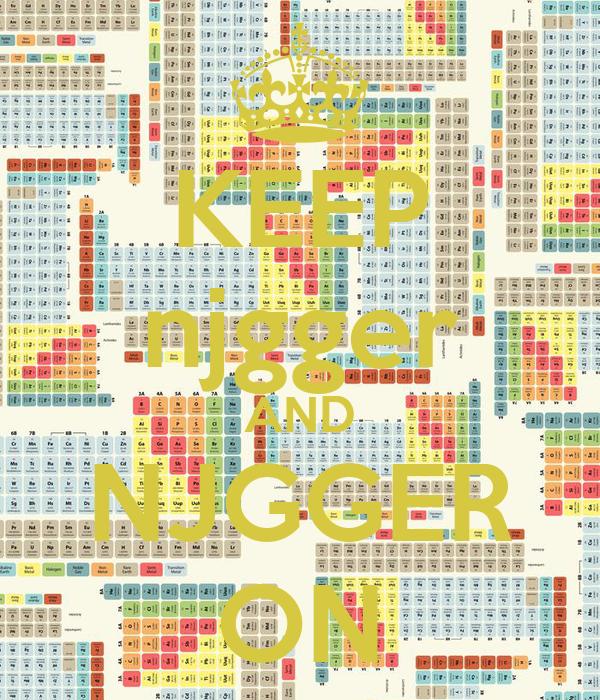 KEEP njgger AND NJGGER ON