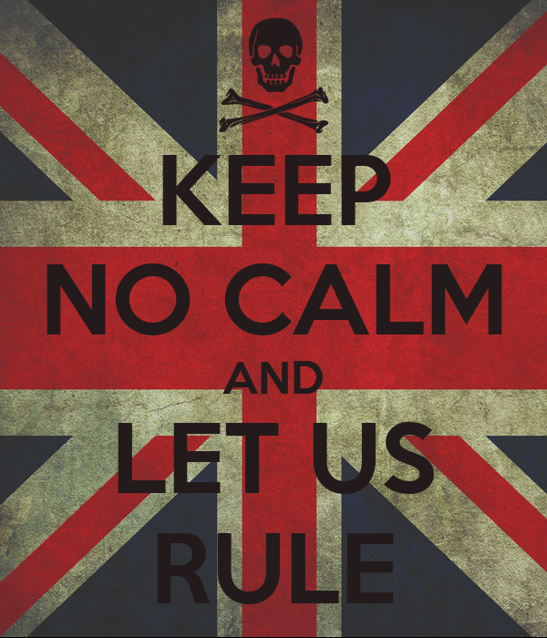KEEP NO CALM AND LET US RULE