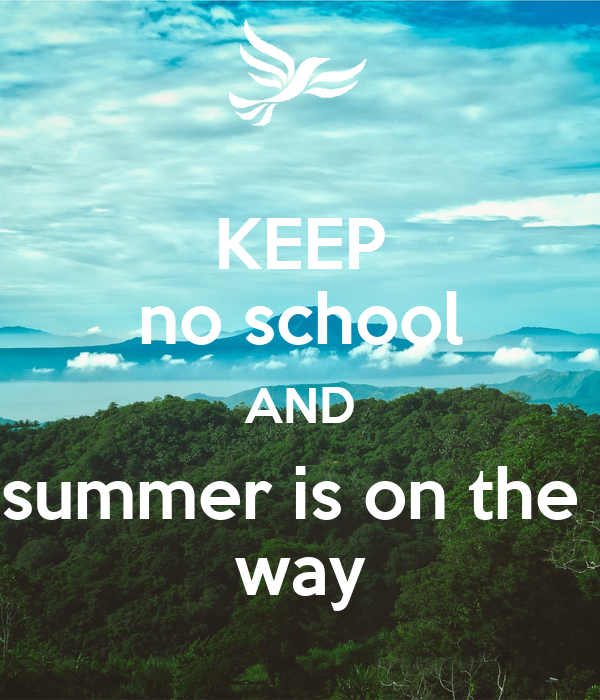 KEEP no school AND summer is on the  way