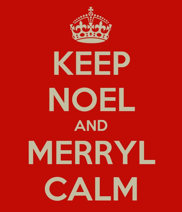 KEEP NOEL AND MERRYL CALM