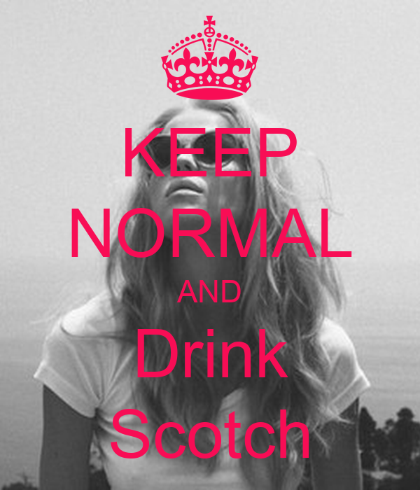 KEEP NORMAL AND Drink Scotch
