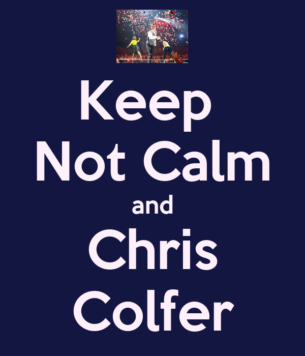 Keep  Not Calm and Chris Colfer
