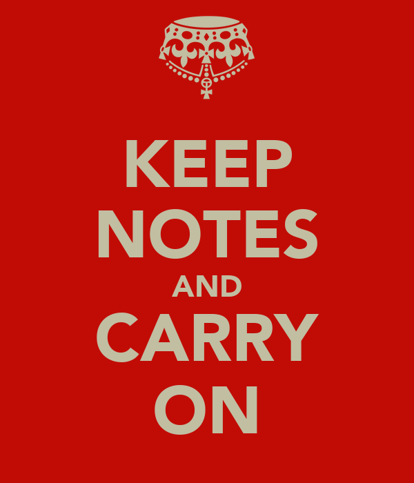 KEEP NOTES AND CARRY ON