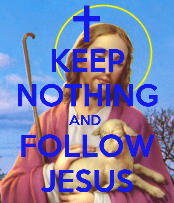 KEEP NOTHING AND  FOLLOW JESUS