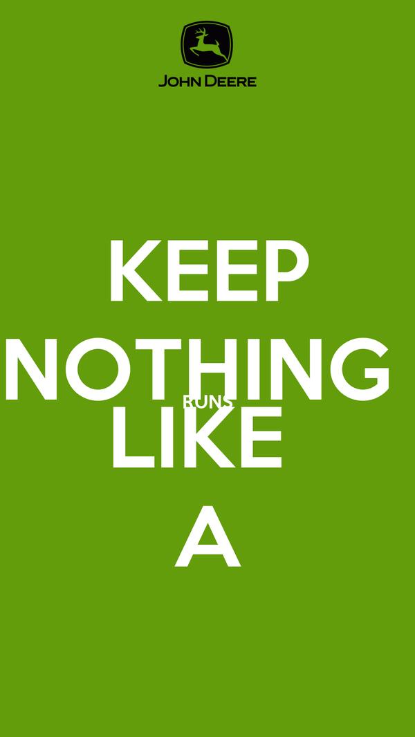 KEEP NOTHING  RUNS LIKE  A
