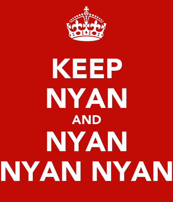 KEEP NYAN AND NYAN NYAN NYAN