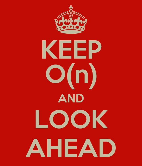 KEEP O(n) AND LOOK AHEAD