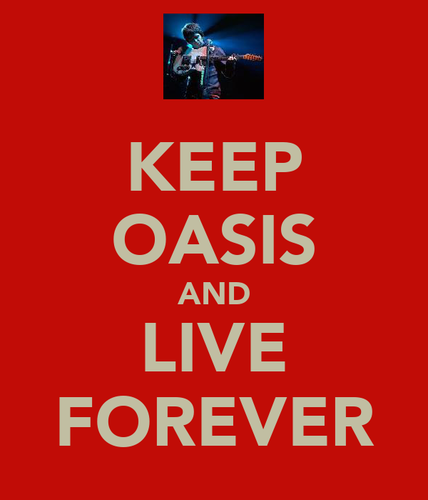 KEEP OASIS AND LIVE FOREVER